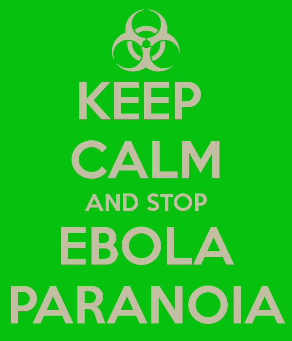 Keep Calm And Stop Ebola Paranoia- many campaigns in the Internet are using this as their new motto  Credit: http://www.keepcalm-o-matic.co.uk/p/keep-calm-and-stop-ebola-paranoia/