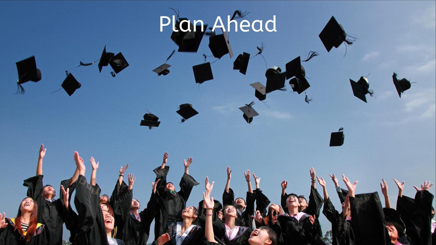 Plan+ahead+-+Think+about+your+plans+after+high+school%2C+does+this+include+the+military%2C+college%2C+or+work%3F+It%E2%80%99s+never+too+early+plan%2C+prepare%2C+and+proceed+with+post+graduation+ideas.++Again%2C+start+small%3B+go+on+some+college+websites%2C+contact+some+administrators%2C+and+research+standards+for+different+colleges+as+well+as+requirements+and+training+for+the+military.+Think+about+work+once+you+graduate%2C+consider+the+payroll+and+hours+that+are+convenient+for+you+and+your+schedule.+