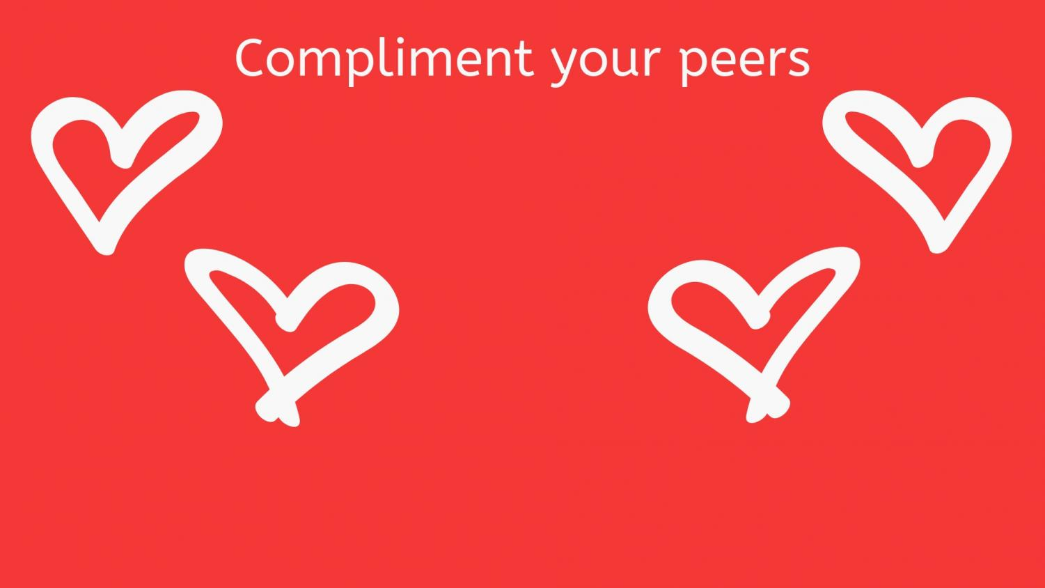 Compliment+your+peers+-+As+much+as+this+could+make+someone%27s+day%2C+it+also+makes+you+feel+better+about+yourself.+We+all+think+of+compliments%2C+why+not+say+one+out+loud%3F